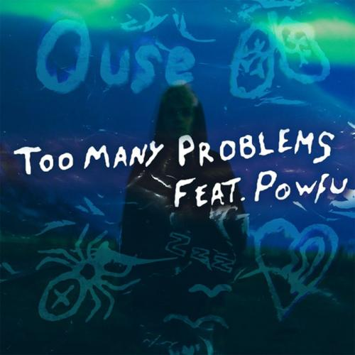 Ouse feat. Powfu - Too Many Problems